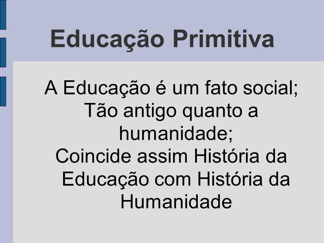 Educação Primitiva A Educação é um fato social;