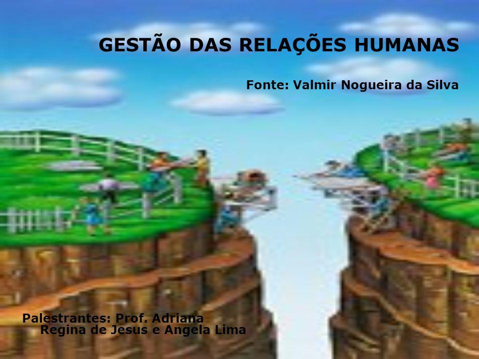 GESTÃO DAS RELAÇÕES HUMANAS Fonte: Valmir Nogueira da Silva