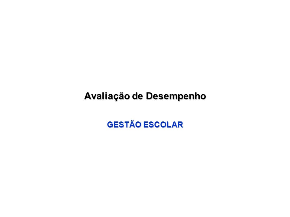 Avaliação de Desempenho GESTÃO ESCOLAR