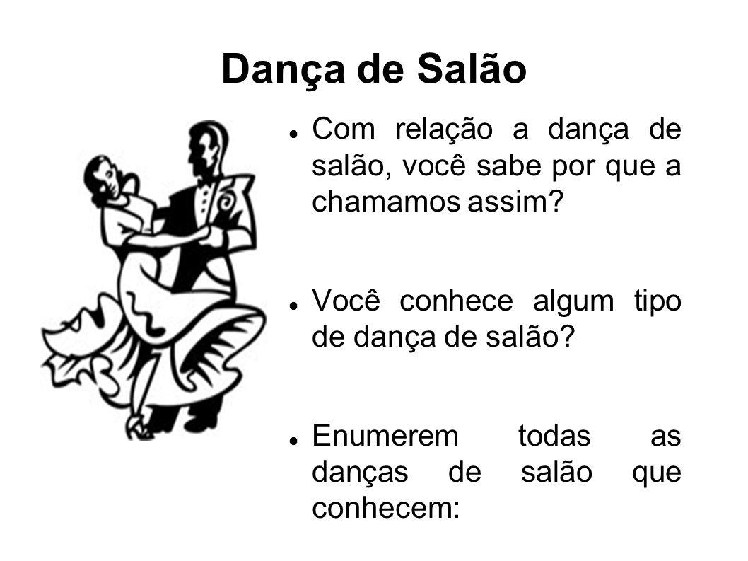 Dança de Salão Com relação a dança de salão, você sabe por que a chamamos assim Você conhece algum tipo de dança de salão