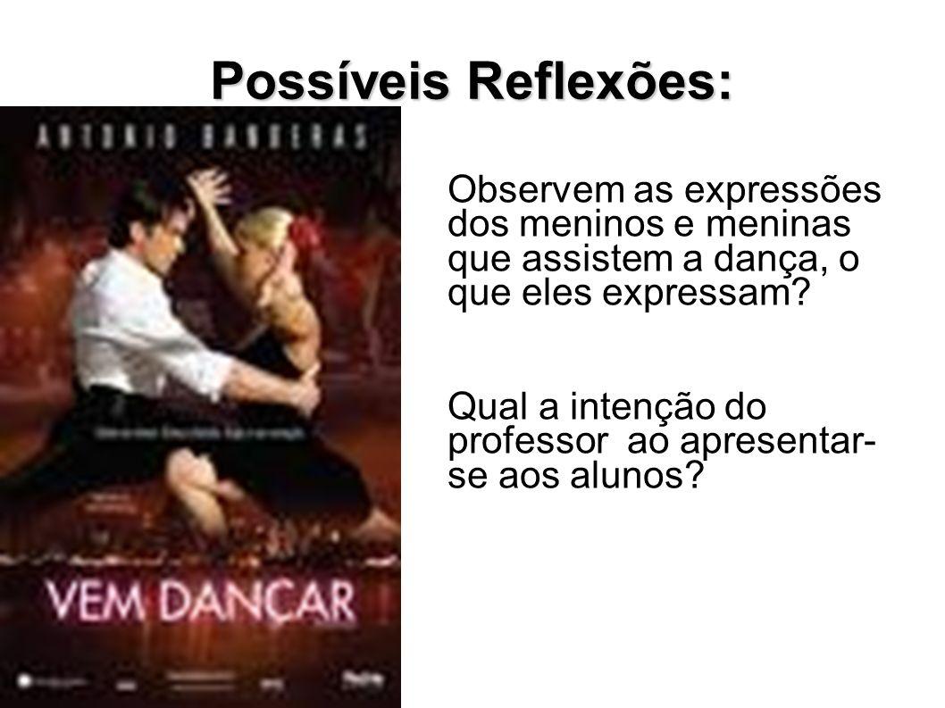 Possíveis Reflexões: Observem as expressões dos meninos e meninas que assistem a dança, o que eles expressam