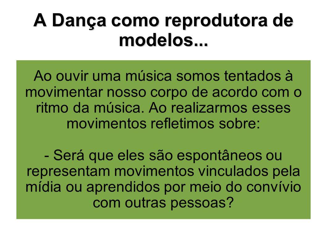 A Dança como reprodutora de modelos...