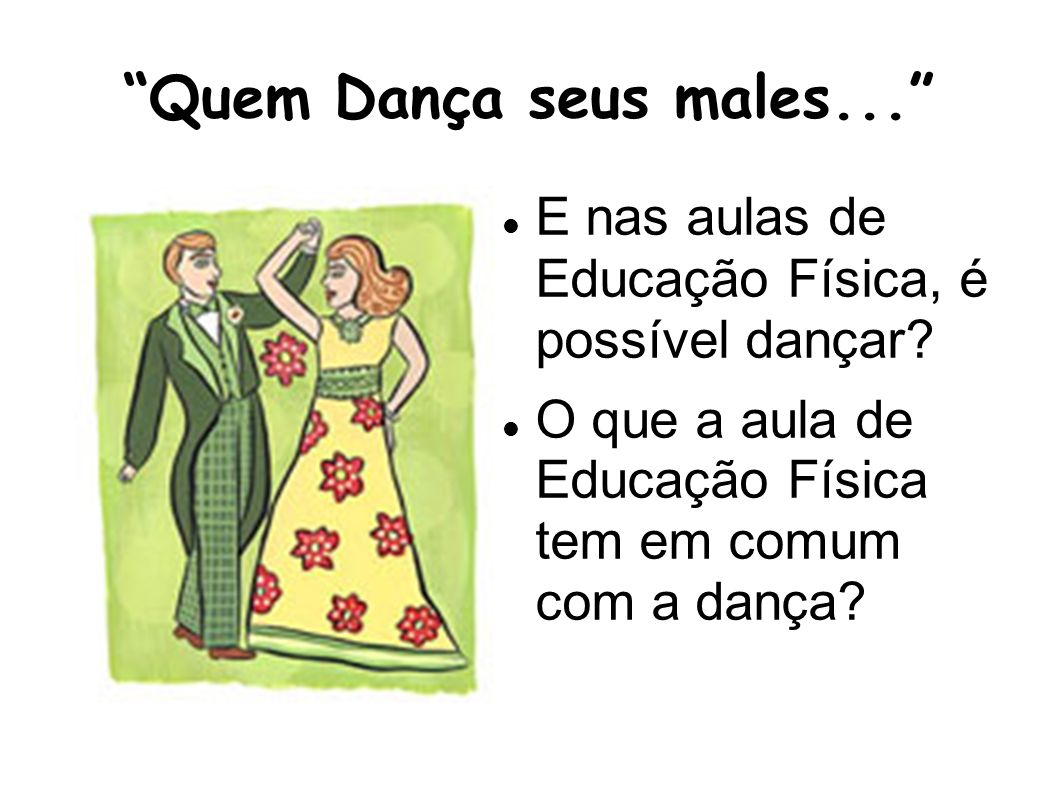 Quem Dança seus males...