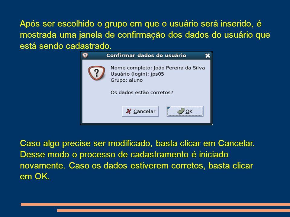 Após ser escolhido o grupo em que o usuário será inserido, é mostrada uma janela de confirmação dos dados do usuário que está sendo cadastrado.