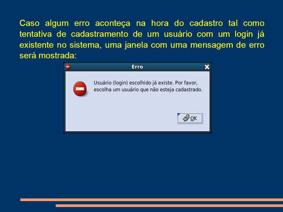 Caso algum erro aconteça na hora do cadastro tal como tentativa de cadastramento de um usuário com um login já existente no sistema, uma janela com uma mensagem de erro será mostrada: