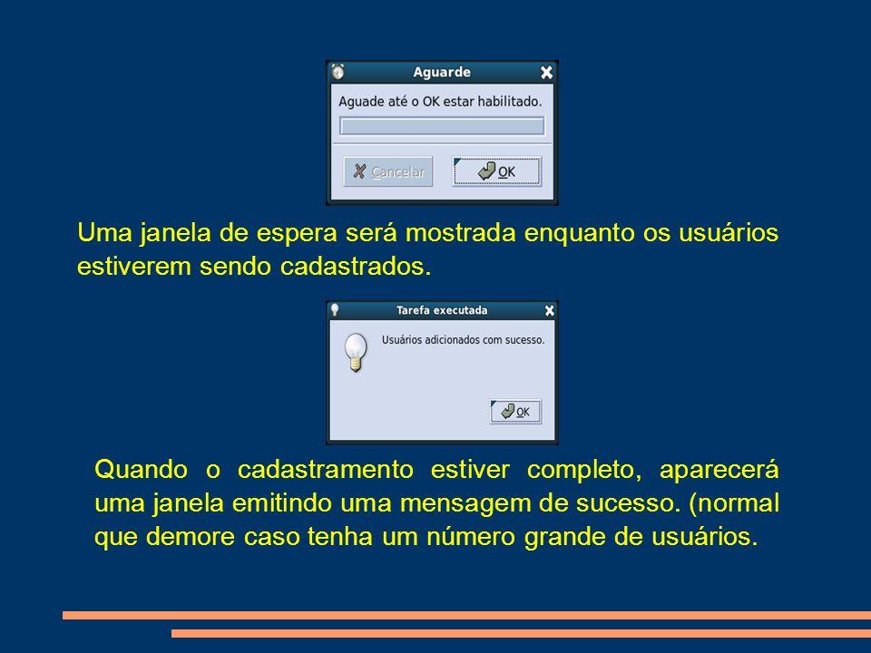 Uma janela de espera será mostrada enquanto os usuários estiverem sendo cadastrados.