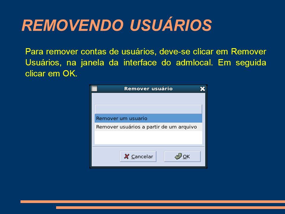 REMOVENDO USUÁRIOSPara remover contas de usuários, deve-se clicar em Remover Usuários, na janela da interface do admlocal.