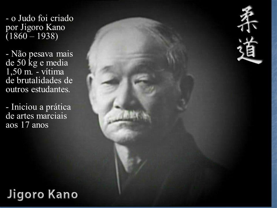 - o Judo foi criado por Jigoro Kano (1860 – 1938)