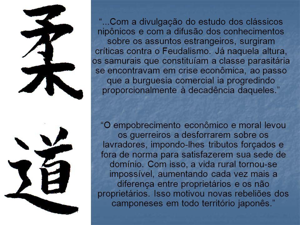 ...Com a divulgação do estudo dos clássicos nipônicos e com a difusão dos conhecimentos sobre os assuntos estrangeiros, surgiram críticas contra o Feudalismo. Já naquela altura, os samurais que constituíam a classe parasitária se encontravam em crise econômica, ao passo que a burguesia comercial ia progredindo proporcionalmente à decadência daqueles.