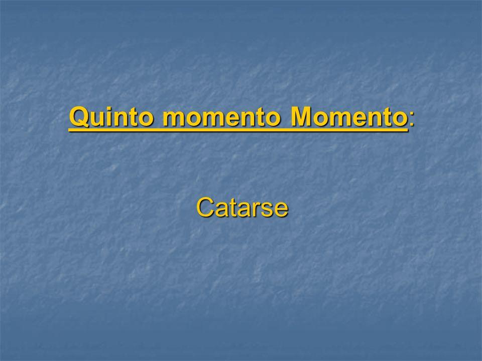 Quinto momento Momento: Catarse
