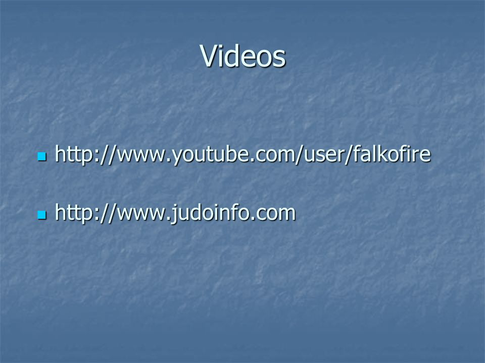 Videos http://www.youtube.com/user/falkofire http://www.judoinfo.com