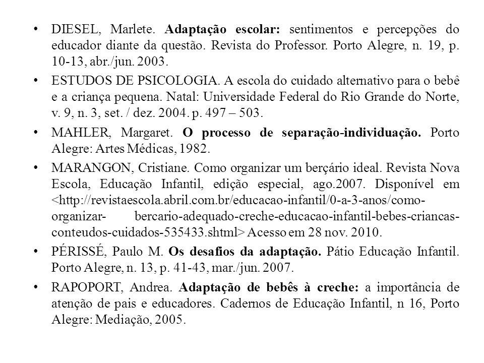 DIESEL, Marlete. Adaptação escolar: sentimentos e percepções do educador diante da questão. Revista do Professor. Porto Alegre, n. 19, p. 10-13, abr./jun. 2003.