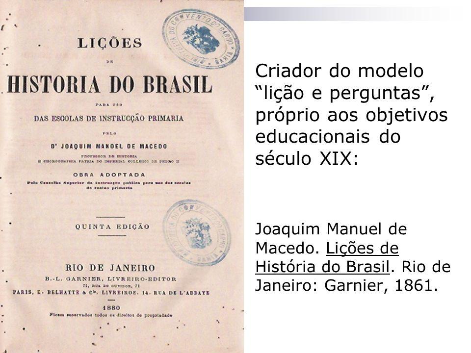 Criador do modelo lição e perguntas , próprio aos objetivos educacionais do século XIX: Joaquim Manuel de Macedo.