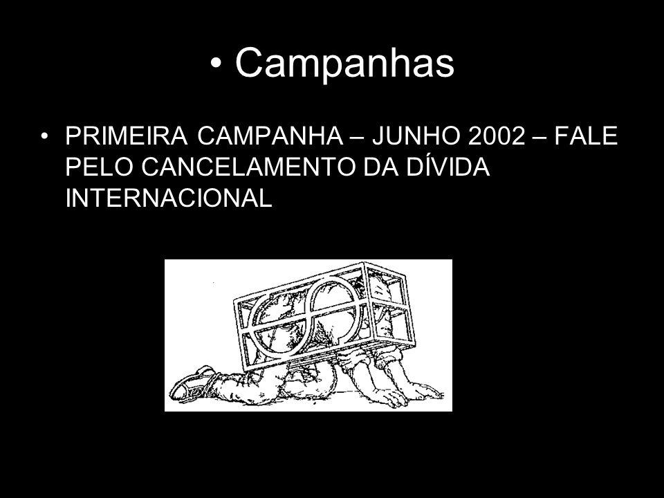 Campanhas PRIMEIRA CAMPANHA – JUNHO 2002 – FALE PELO CANCELAMENTO DA DÍVIDA INTERNACIONAL