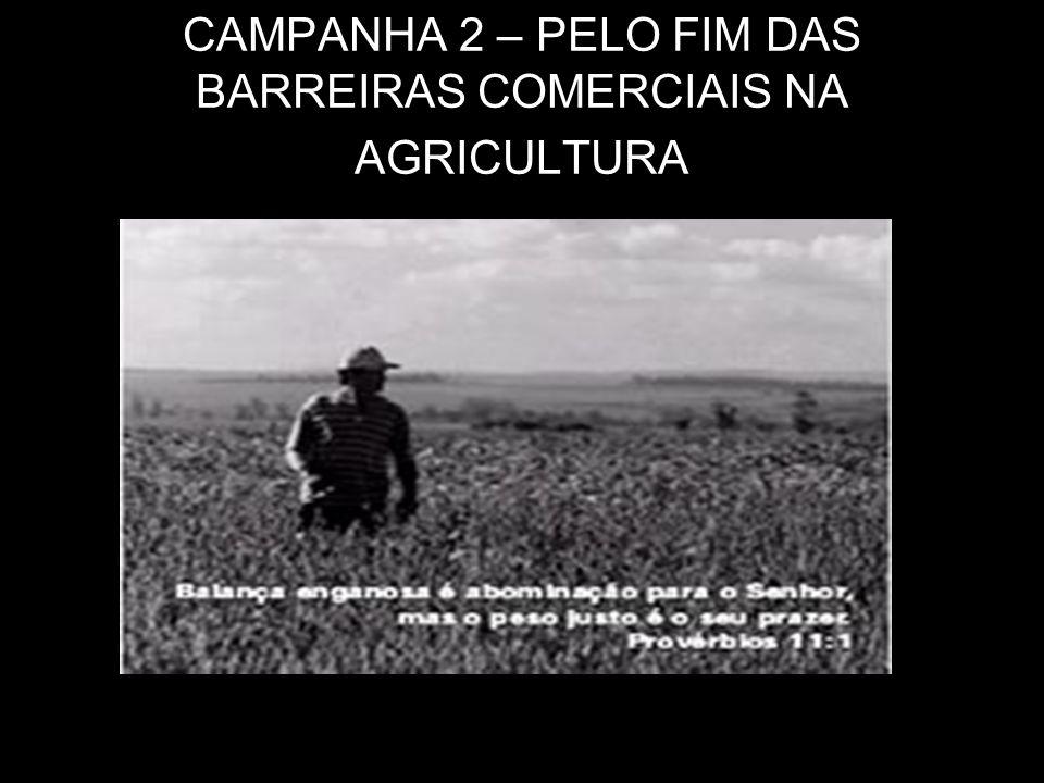 CAMPANHA 2 – PELO FIM DAS BARREIRAS COMERCIAIS NA AGRICULTURA