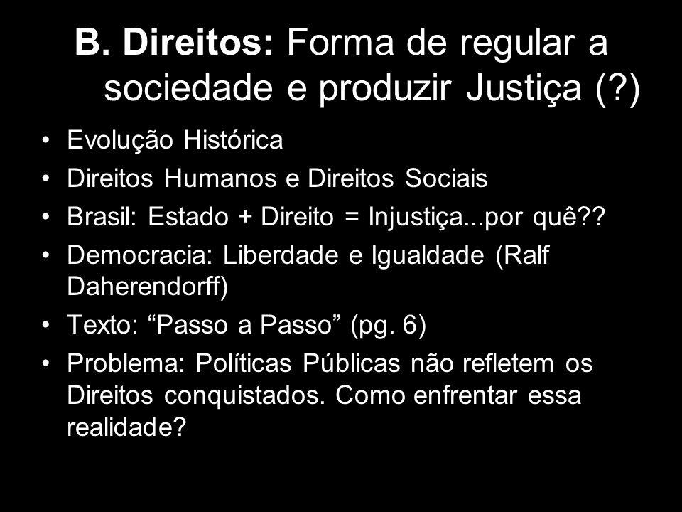 B. Direitos: Forma de regular a sociedade e produzir Justiça ( )