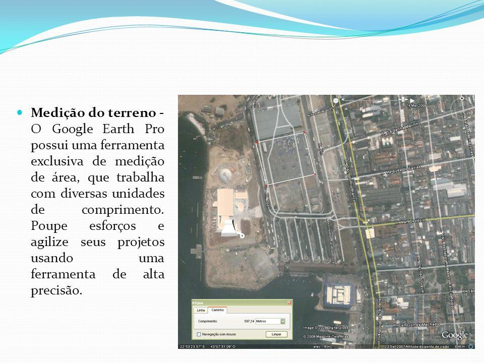 Medição do terreno - O Google Earth Pro possui uma ferramenta exclusiva de medição de área, que trabalha com diversas unidades de comprimento.