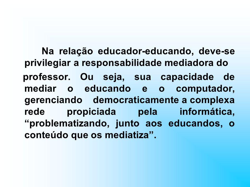Na relação educador-educando, deve-se privilegiar a responsabilidade mediadora do