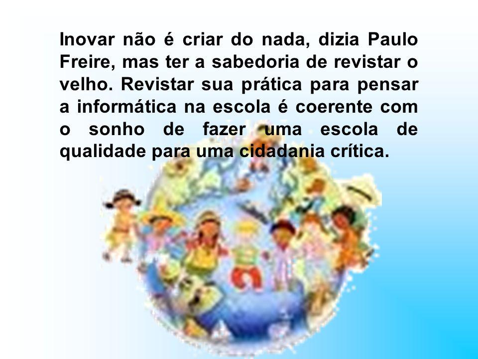Inovar não é criar do nada, dizia Paulo Freire, mas ter a sabedoria de revistar o velho.