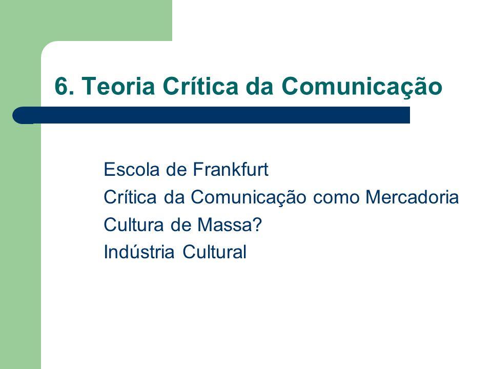 6. Teoria Crítica da Comunicação
