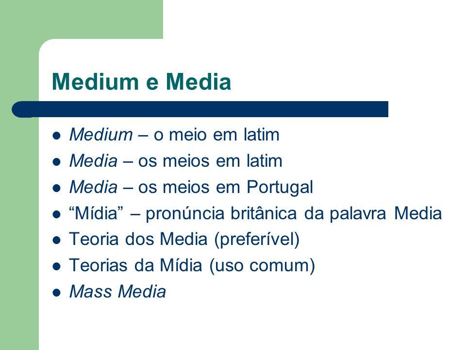 Medium e Media Medium – o meio em latim Media – os meios em latim
