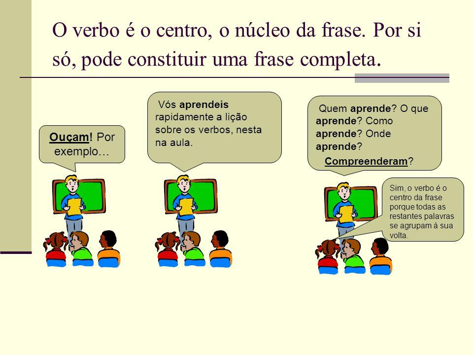 O verbo é o centro, o núcleo da frase