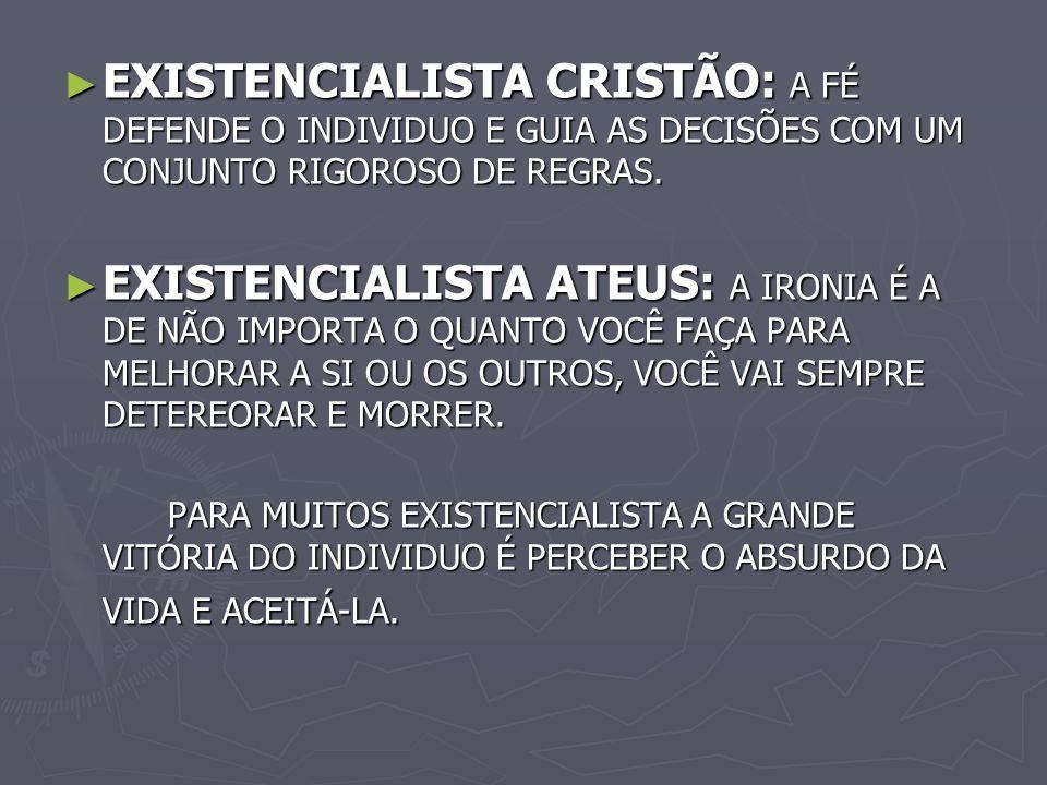 EXISTENCIALISTA CRISTÃO: A FÉ DEFENDE O INDIVIDUO E GUIA AS DECISÕES COM UM CONJUNTO RIGOROSO DE REGRAS.