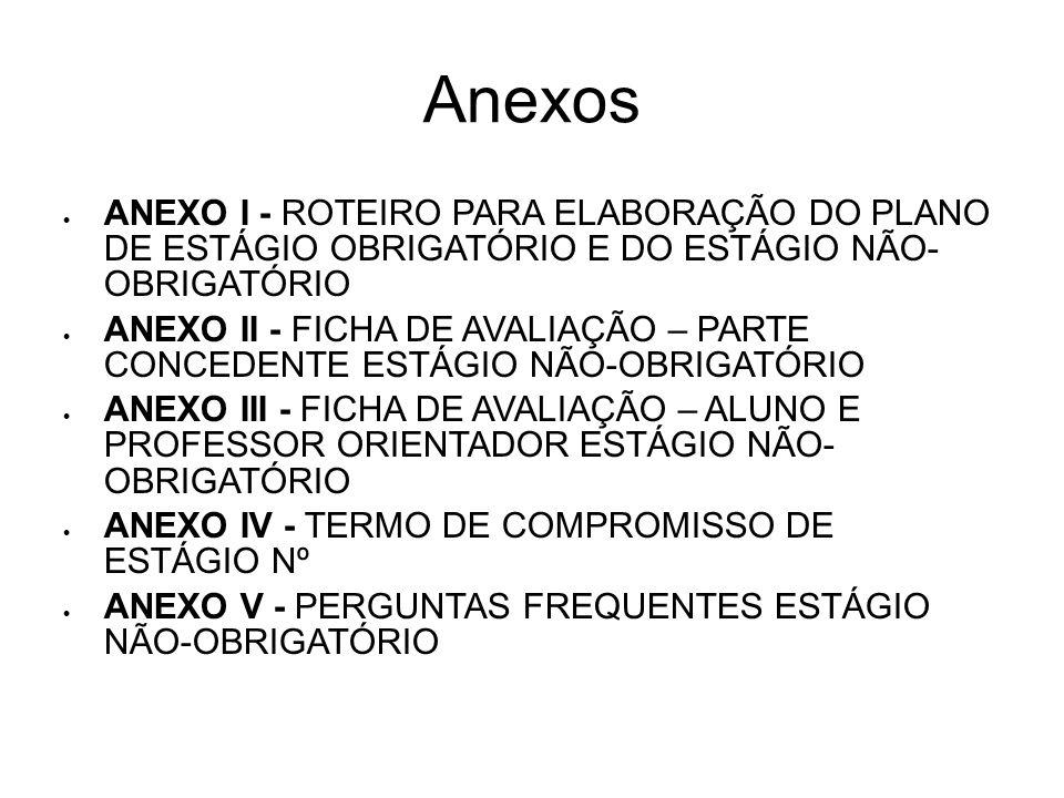 Anexos ANEXO I - ROTEIRO PARA ELABORAÇÃO DO PLANO DE ESTÁGIO OBRIGATÓRIO E DO ESTÁGIO NÃO- OBRIGATÓRIO.