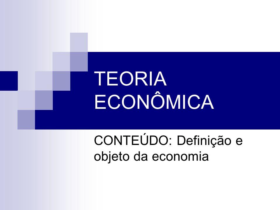 CONTEÚDO: Definição e objeto da economia