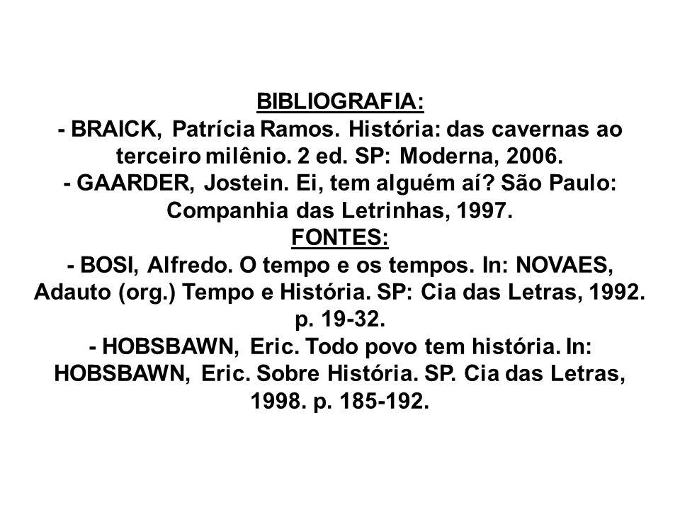 BIBLIOGRAFIA: - BRAICK, Patrícia Ramos. História: das cavernas ao terceiro milênio. 2 ed. SP: Moderna, 2006.