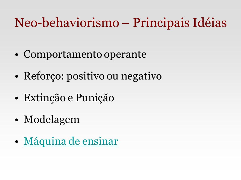 Neo-behaviorismo – Principais Idéias