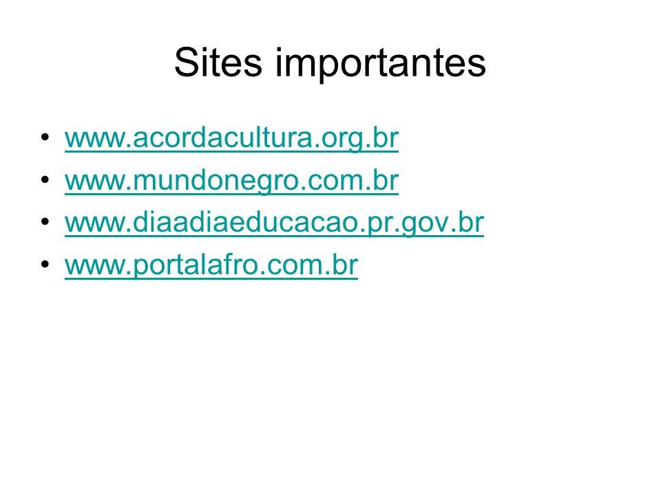 Sites importantes www.acordacultura.org.br www.mundonegro.com.br