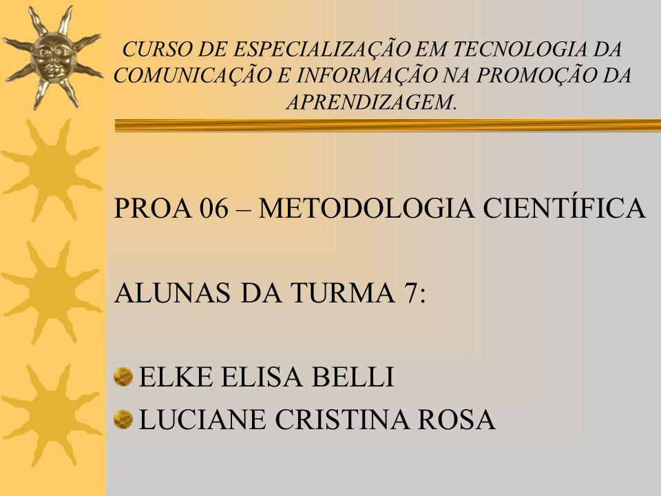 PROA 06 – METODOLOGIA CIENTÍFICA ALUNAS DA TURMA 7: ELKE ELISA BELLI