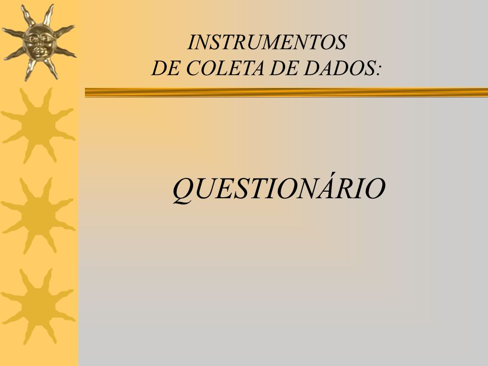 INSTRUMENTOS DE COLETA DE DADOS: QUESTIONÁRIO