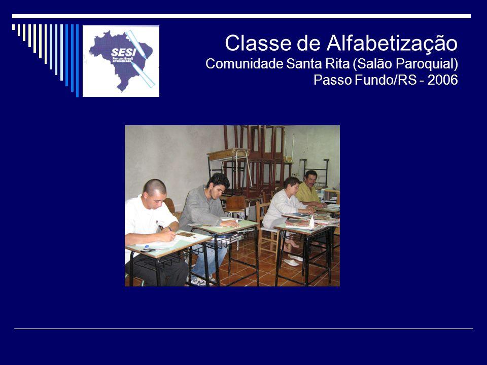 Classe de Alfabetização Comunidade Santa Rita (Salão Paroquial) Passo Fundo/RS - 2006