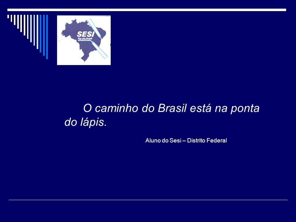 O caminho do Brasil está na ponta do lápis.