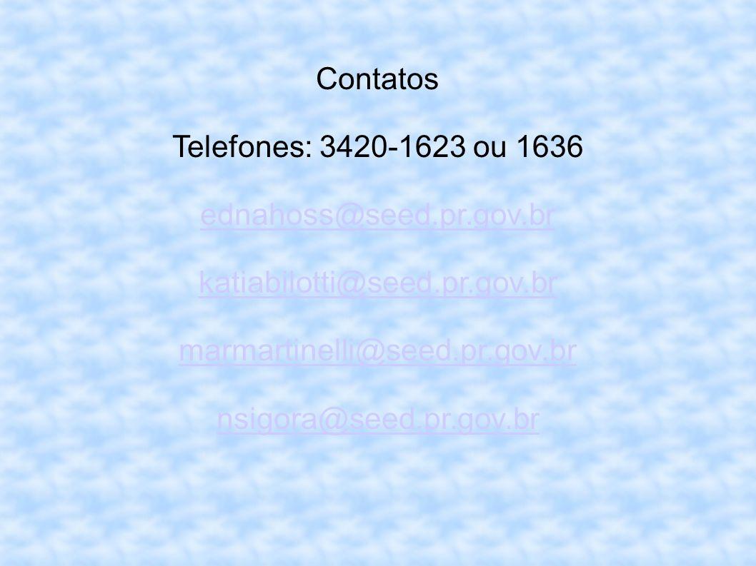 Contatos Telefones: 3420-1623 ou 1636. ednahoss@seed.pr.gov.br. katiabilotti@seed.pr.gov.br. marmartinelli@seed.pr.gov.br.