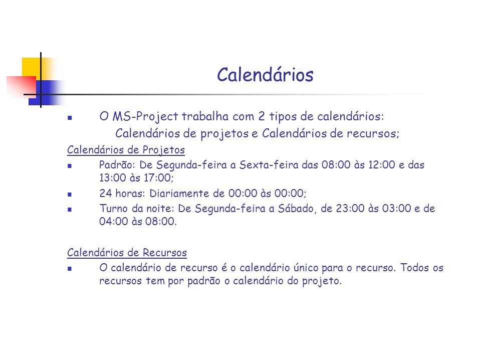 Calendários de projetos e Calendários de recursos;