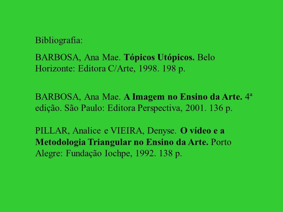 Bibliografia: BARBOSA, Ana Mae. Tópicos Utópicos. Belo Horizonte: Editora C/Arte, 1998. 198 p.