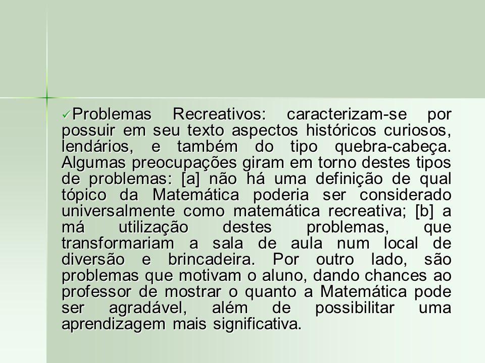 Problemas Recreativos: caracterizam-se por possuir em seu texto aspectos históricos curiosos, lendários, e também do tipo quebra-cabeça.