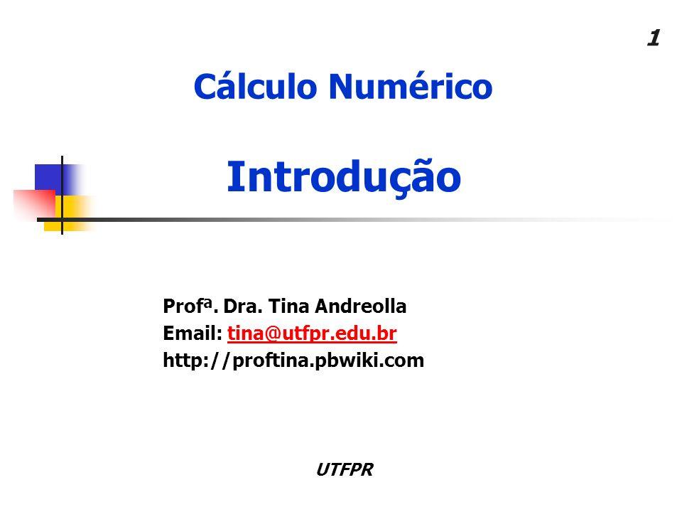 Introdução Cálculo Numérico Profª. Dra. Tina Andreolla