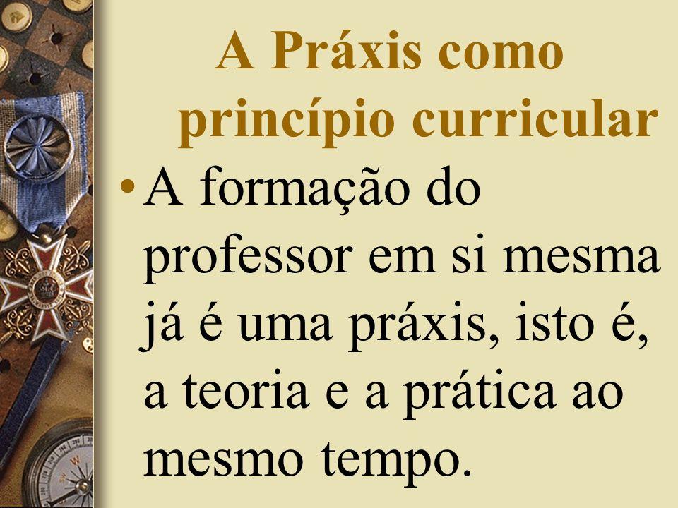 A Práxis como princípio curricular