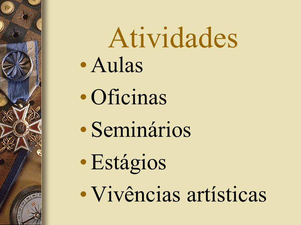 Atividades Aulas Oficinas Seminários Estágios Vivências artísticas