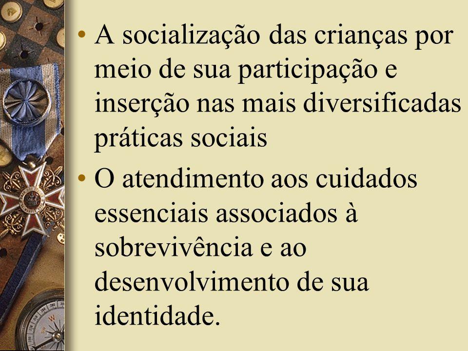 A socialização das crianças por meio de sua participação e inserção nas mais diversificadas práticas sociais