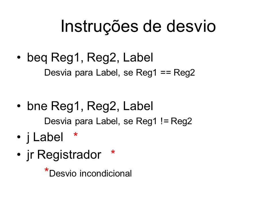 Instruções de desvio beq Reg1, Reg2, Label bne Reg1, Reg2, Label
