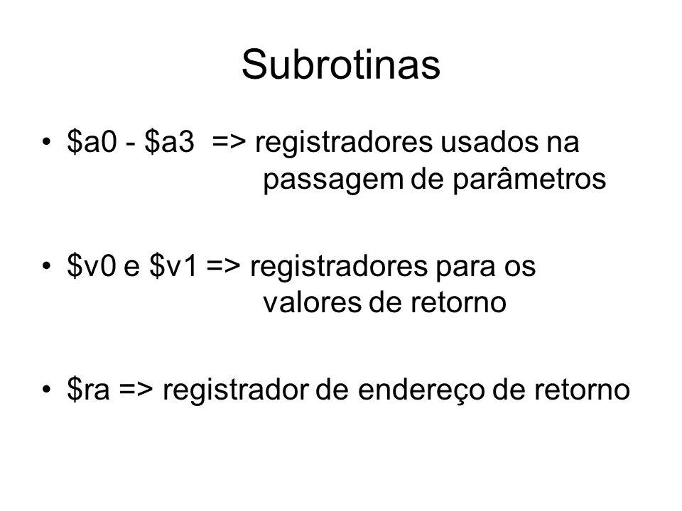 Subrotinas$a0 - $a3 => registradores usados na passagem de parâmetros. $v0 e $v1 => registradores para os valores de retorno.