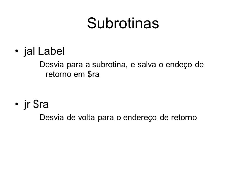 Subrotinas jal Label jr $ra