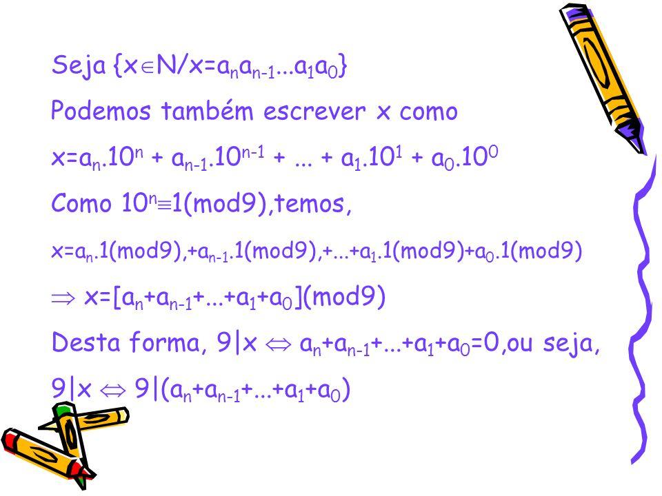Seja {xN/x=anan-1...a1a0} Podemos também escrever x como. x=an.10n + an-1.10n-1 + ... + a1.101 + a0.100.