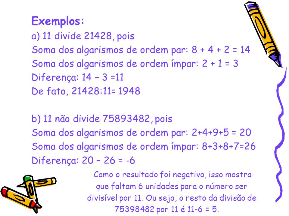 Exemplos: a) 11 divide 21428, pois