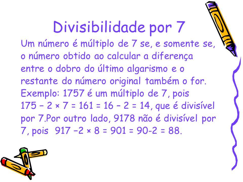 Divisibilidade por 7 Um número é múltiplo de 7 se, e somente se,